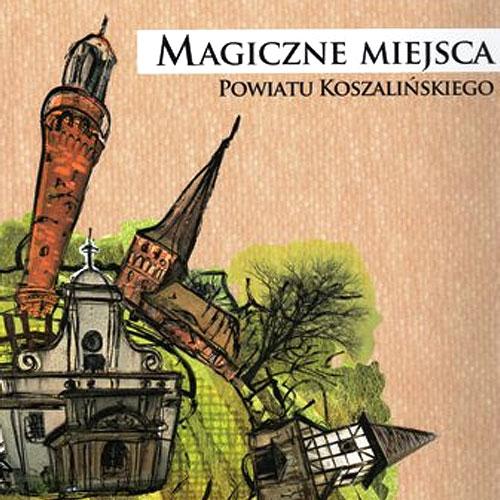 Album Magiczne Miejsca Powiatu Koszalińskiego