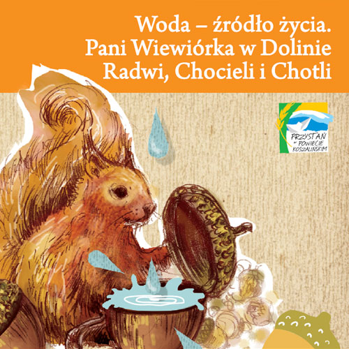 Woda – źródło życia. Pani Wiewiórka w Dolinie Radwi, Chocieli i Chotli