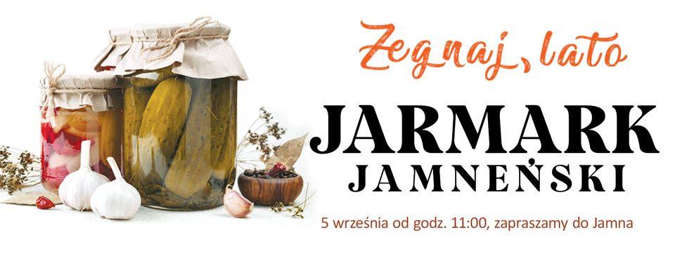 Plakat zapraszający na wydarzenie w Jamnie pn. Jarmark Jamneński Żegnaj Lato organizowany w dniu 5.09.2021 od godz. 11